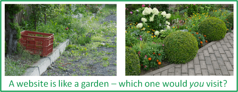 image of two gardens - one overgrown and negelected, the other carefully tended - with the line 'A website is like a garden, which one would you visit?'