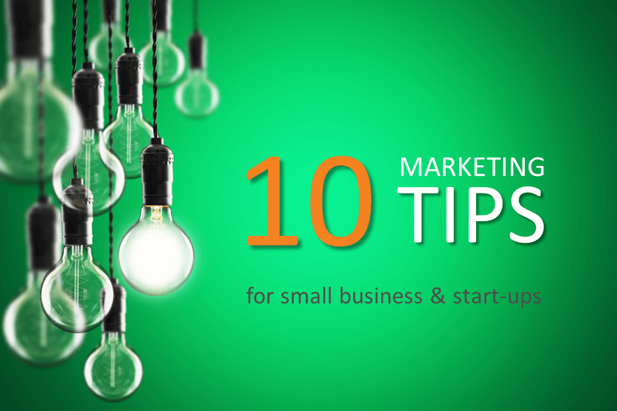 Ten marketing tips for small business and startups